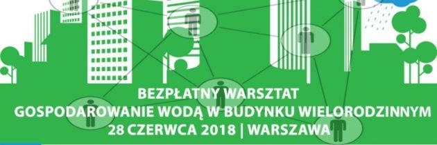 """""""Eko-lokator"""" zaprasza na Konferencję warsztatową Gospodarowanie wodą w budynku wielorodzinnym, Warszawa 28.06.18"""