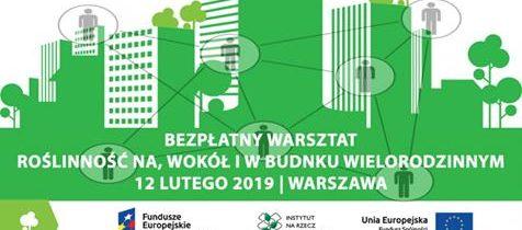 """Projekt """"Eko-lokator"""" bezpłatny warsztat """"Roślinność na, wokół i w budynku wielorodzinnym"""" – 12.02.2019 Warszawa"""