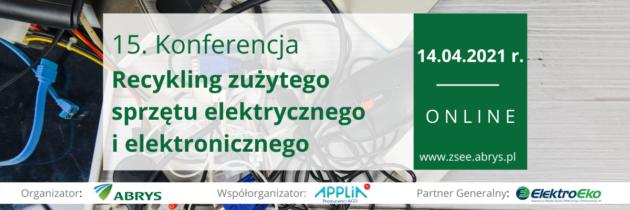 15. Konferencja Recykling zużytego sprzętu elektrycznegoi elektronicznego, 14.04.2021r.